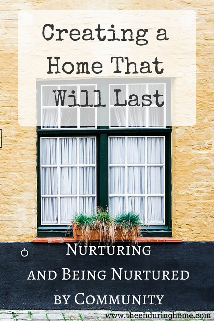 Creating a Home that will Last – Nurturing and being nurtured by community